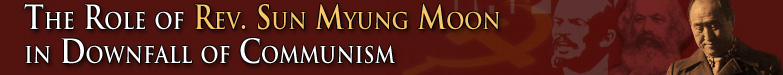 The Role of Rev. Sun Myung Moon in Downfall of Communism